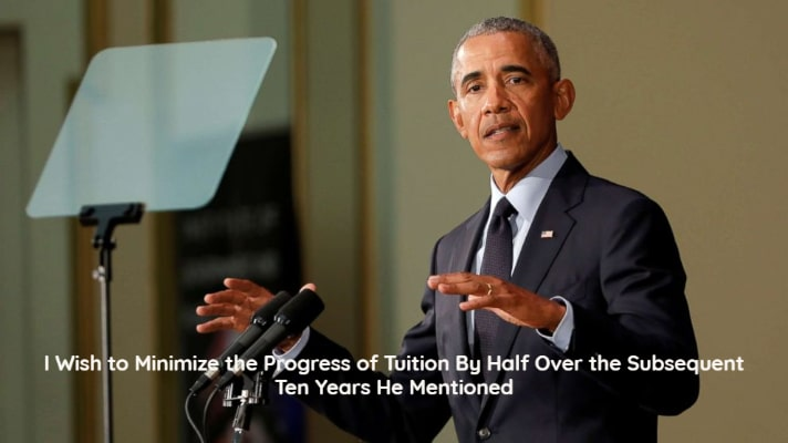 I Wish to Minimize the Progress of Tuition By Half Over the Subsequent Ten Years He Mentioned