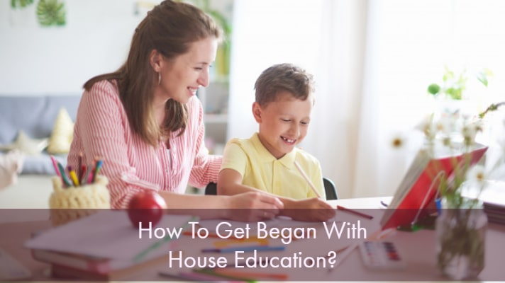 How To Get Began With House Education