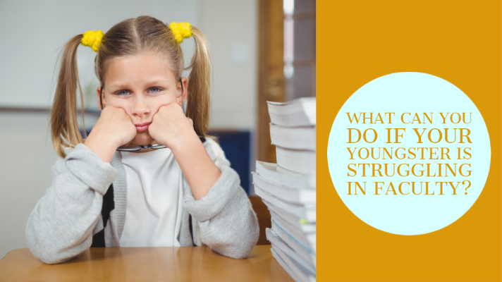 What Can You Do If Your Youngster Is Struggling In Faculty