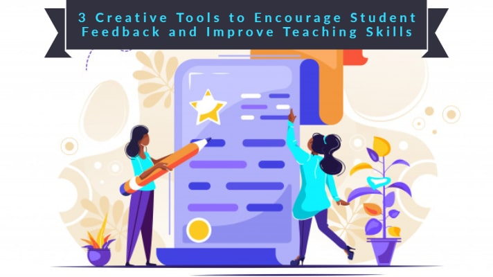 3 Creative Tools to Encourage Student Feedback and Improve Teaching Skills